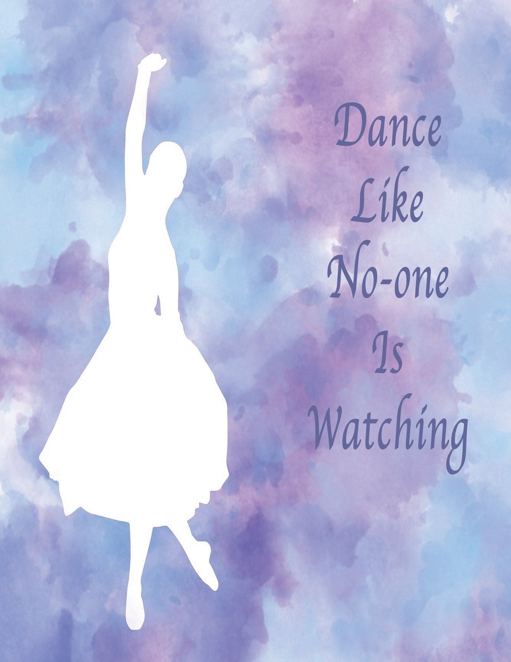 Dance Like No-One Is Watching: Blank Journal, Notebook, sketchbook. Soft Cover 110 blank pages 8.5x11 PDF