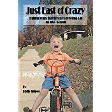 Just East of Crazy: Humorous Stories of Growing Up in the South