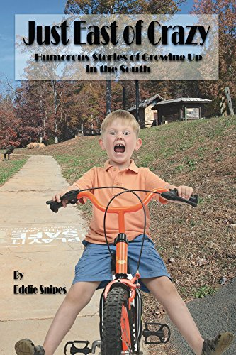 Just East of Crazy: Humorous Stories of Growing Up in the South by [Snipes, Eddie]