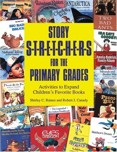 Story Stretchers for the Primary Grades: Activities to Expand Children's Favorite Books