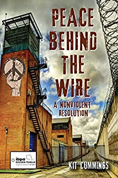 Peace Behind the Wire: A Nonviolent Resolution by [Cummings, Kit]