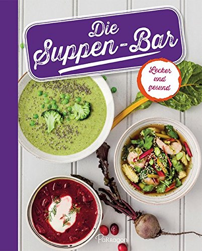 Die Suppen-Bar: Lecker und gesund