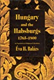 Hungary and the Habsburgs, 1765-1800, Balazs, Eva H., 9639116033