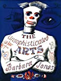 The Unsophisticated Arts, Barbara Jones, 1908213124