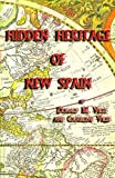 Hidden Heritage of New Spain, Donald M. Viles, 189207625X