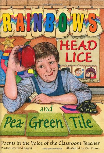 Rainbows, Head Lice, and Pea-Green Tile: Poems in the Voice of the Classroom Teacher (Green Rainbow)