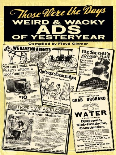 Those Were the Days: Weird and Wacky Ads of Yesteryear