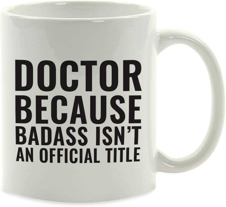 11oz. Coffee Mug Gag Gift, Doctor Because Badass Isn't an Official Title, 1-Pack, Funny Witty Coffee Cup Birthday Christmas Present Ideas Coffee Mug