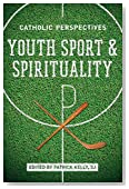 Youth Sport and Spirituality: Catholic Perspectives