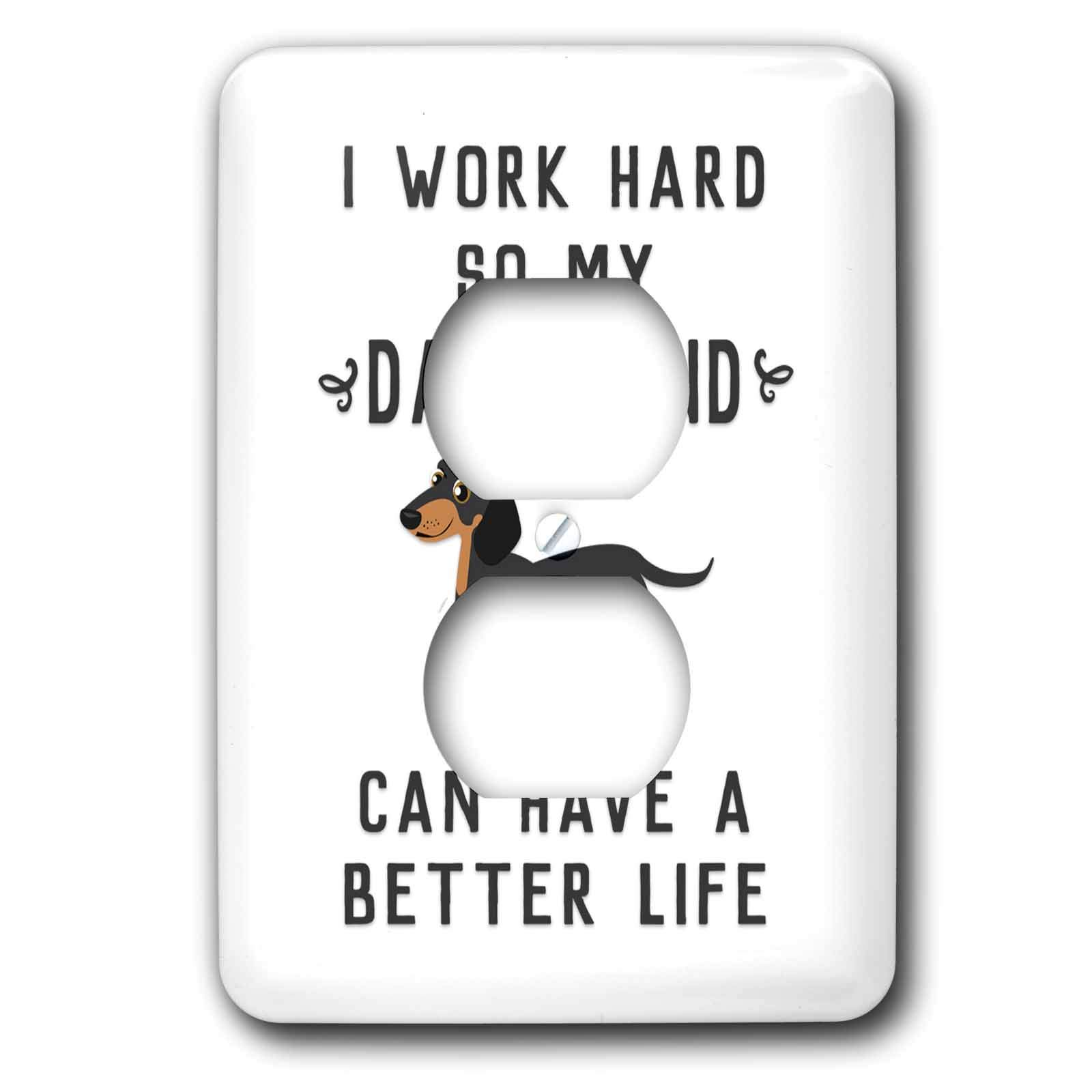 3dRose Janna Salak Designs Text Art - I Work Hard So My Dachshund Can Have A Better Life - Light Switch Covers - 2 plug outlet cover (lsp_289654_6)