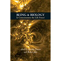 Being & Biology: Is Consciousness the Life Force? (English Edition)