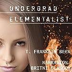 Undergrad Elementalist: An Emma Dawes Story: Emma Dawes, Elementalist, Book 1 | T. Franklin Beck