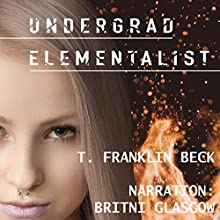 Undergrad Elementalist: An Emma Dawes Story: Emma Dawes, Elementalist, Book 1 Audiobook by T. Franklin Beck Narrated by Britni Glasgow