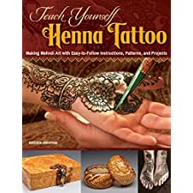 Teach Yourself Henna Tattoo: Making Mehndi Art with Easy-to-Follow Instructions, Patterns, and Projects (Design Originals) Beginner-Friendly Directions with Dozens of Designs for Henna Tattooing