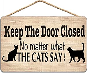 Wooden Sign - Keep The Door Closed No Matter What The Cat Say Pet Accessory Home Decoration 8x12 inch / 20x30 cm