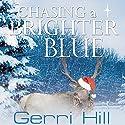 Chasing a Brighter Blue Hörbuch von Gerri Hill Gesprochen von: Nicol Zanzarella