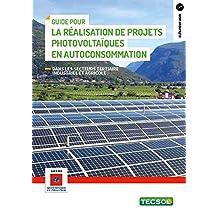 Guide pour la réalisation de projets photovoltaïques en autoconsommation: Secteurs tertiaire industriel et agricole (Clés pour agir) (French Edition)
