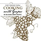 Cooking with Grapes: 50 Delicious Grape Recipes