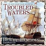 Troubled Waters: Alan Lewrie Series, Book 14 | Dewey Lambdin