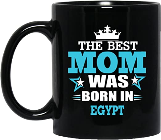Amazon Com Novelty Gift For Egypt Mom The Best Mom Was Born In Egypt Happy Birthday Gifts For Mom Grandmother On Weding Aniversary Black Ceramic 11oz Kitchen Dining