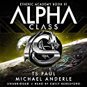 Alpha Class: The Etheric Academy, Book 1 Audiobook by Michael Anderle, T S Paul Narrated by Emily Beresford
