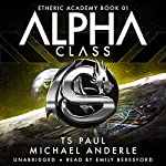 Alpha Class: The Etheric Academy, Book 1 | Michael Anderle,T S Paul