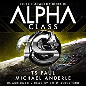 Alpha Class: The Etheric Academy, Book 1 | Michael Anderle, T S Paul