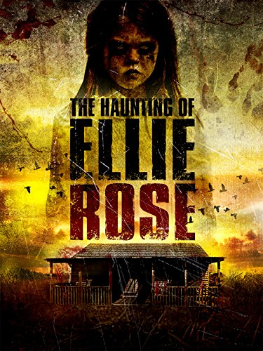 The Haunting of Ellie Rose (Haunted House Horror Movie)