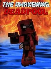The Awakening: Deadpool: An Unofficial Minecraft Adventure (Minecraft Mobs Battle Book 10)