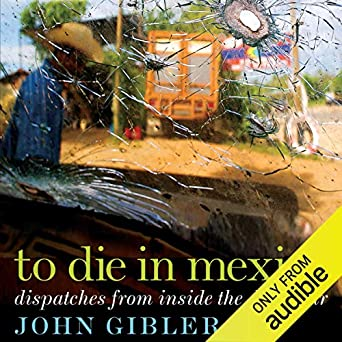 Amazon.com: To Die in Mexico: Dispatches from Inside the ...