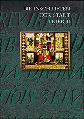 Die Inschriften Der Stadt Trier II (1501 Bis 1674) (Die Deutschen Inschriften)