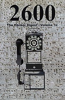 2600: The Hacker Digest - Volume 32 (English Edition) de [2600 Magazine]