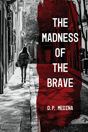 The Madness of the Brave by Moonshine Cove Publishing, LLC