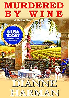 Murdered By Wine: A Cedar Bay Cozy Mystery (Cedar Bay Cozy Mystery Series Book 13) by [Harman, Dianne]