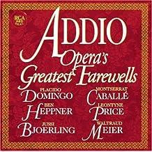 ADDIO-Opera's Greatest Farewells - Music from the operas of Puccini, Verdi, Mascagni, Giordano, Wagner, Massenet and Mozart.