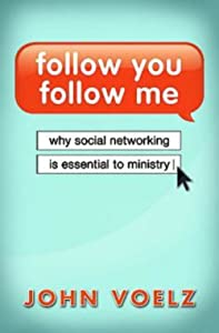 Follow You, Follow Me: Why Social Networking is  Essential to Ministry