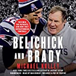 Belichick and Brady: Two Men, the Patriots, and How They Revolutionized Football | Michael Holley