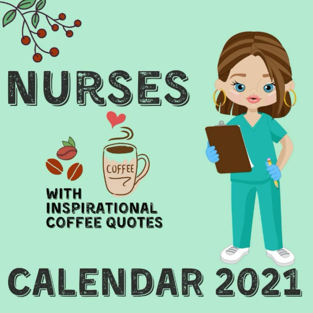 Nurses Calendar 2021 With Inspirational Coffee Quotes January 2021 December 2021 Square Photo Book Monthly Planner Calendar Publishing Nature Wisdom 9798697136881 Amazon Com Books