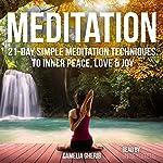 Meditation: 21-Day Simple Meditation Techniques to Inner Peace, Love & Joy   Camelia Gherib
