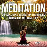 Meditation: 21-Day Simple Meditation Techniques to Inner Peace, Love & Joy