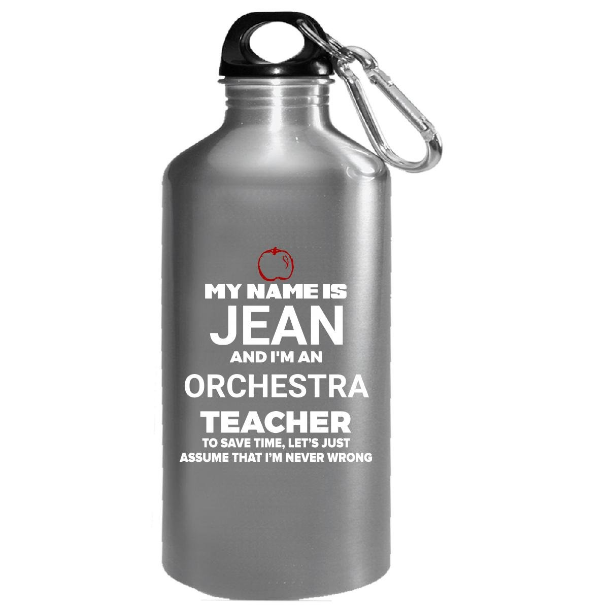 My Name Is Jean I'm An Orchestra Teacher Never Wrong - Water Bottle