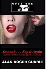 Oooooh . . . Say it Again: Mastering the Fine Art of Verbal Seduction and Aural Sex Kindle Edition