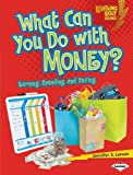 What Can You Do with Money?: Earning, Spending, and Saving (Lightning Bolt Books ™ — Exploring Economics)