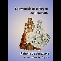 INVENCIÓN DE LA VIRGEN DE COROMOTO PATRONA DE VENEZUELA: Estudio histórico-iconográfico (Spanish Edition)