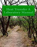 Heat Transfer a Laboratory Manual, N. Srinivas, 1499657668