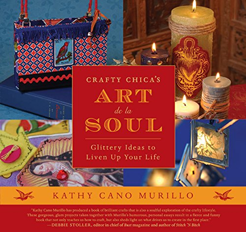 Crafty Chica's Art de la Soul: Glittery Ideas to Liven Up Your Life ()