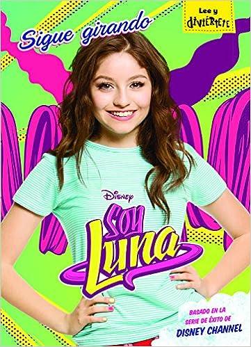 Soy Luna. Sigue girando: Narrativa 5 Disney. Soy Luna ...