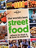 Lonely Planet The World's Best Street Food 1st Ed.: Where to Find it & How to Make it