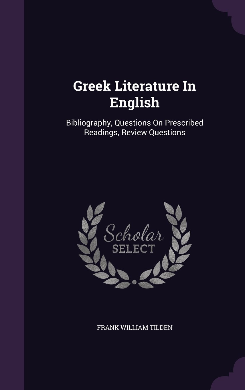 Read Online Greek Literature In English: Bibliography, Questions On Prescribed Readings, Review Questions PDF