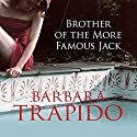 Brother of the More Famous Jack Audiobook by Barbara Trapido Narrated by Jan Francis